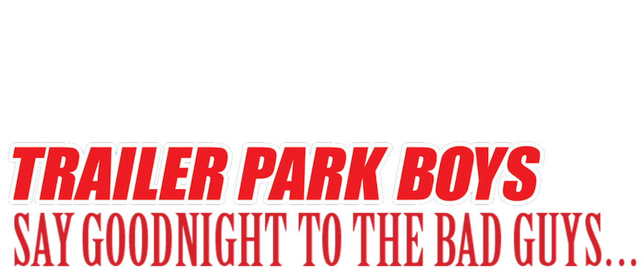 Trailer Park Boys Say Goodnight To The Bad Guys Netflix